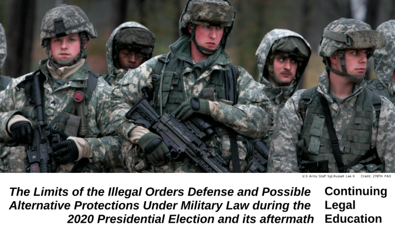 """Picture of young national guard troops marching, carrying weapons. Text below reads, """"The Limits of the Illegal Orders Defense and Possible Alternative Protections Under Military Law during the 2020 Presidential Election and its aftermath"""""""